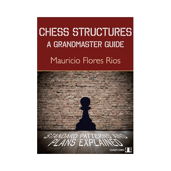 Chess Structures - A Grandmaster Guide (hardcover) by Mauricio Flores Rios